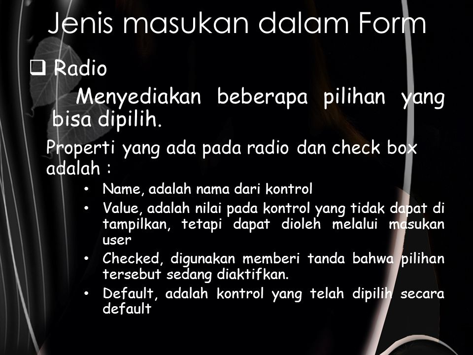 Jenis masukan dalam Form  Radio Menyediakan beberapa pilihan yang bisa dipilih.
