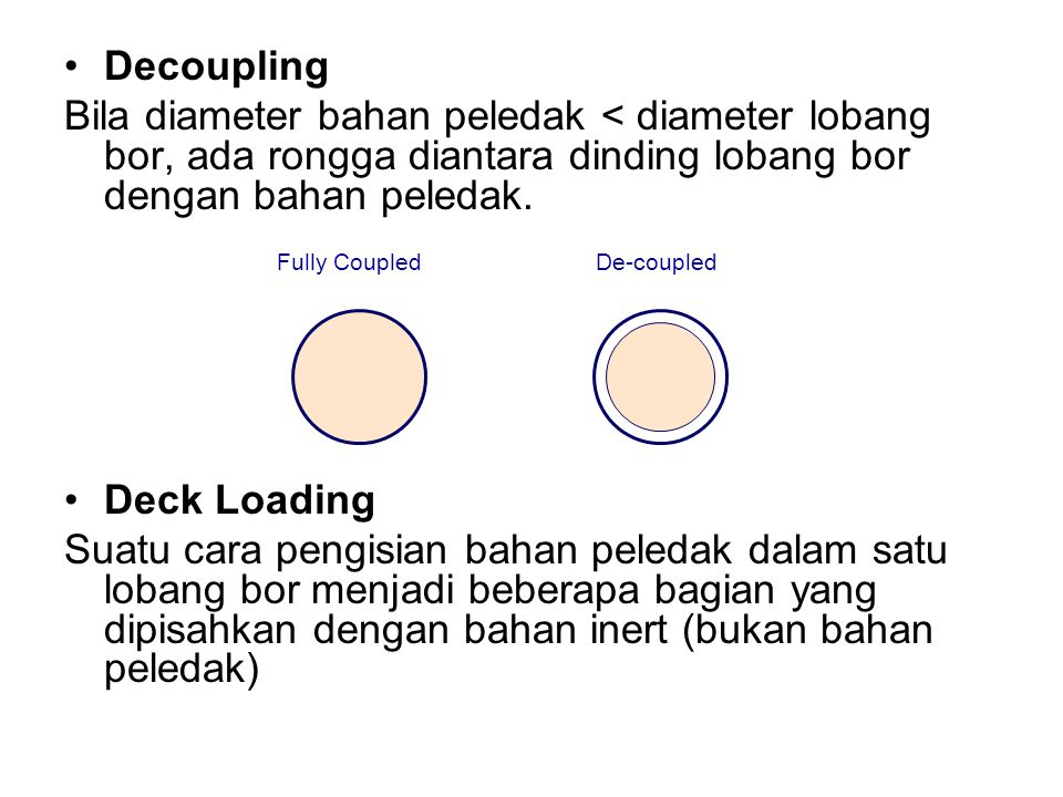 Distribusi Bahan Peledak Untuk menghasilkan efek peledakan yang diinginkan maka bahan peledak harus terdistribusi dengan baik sepanjang kolom isian.