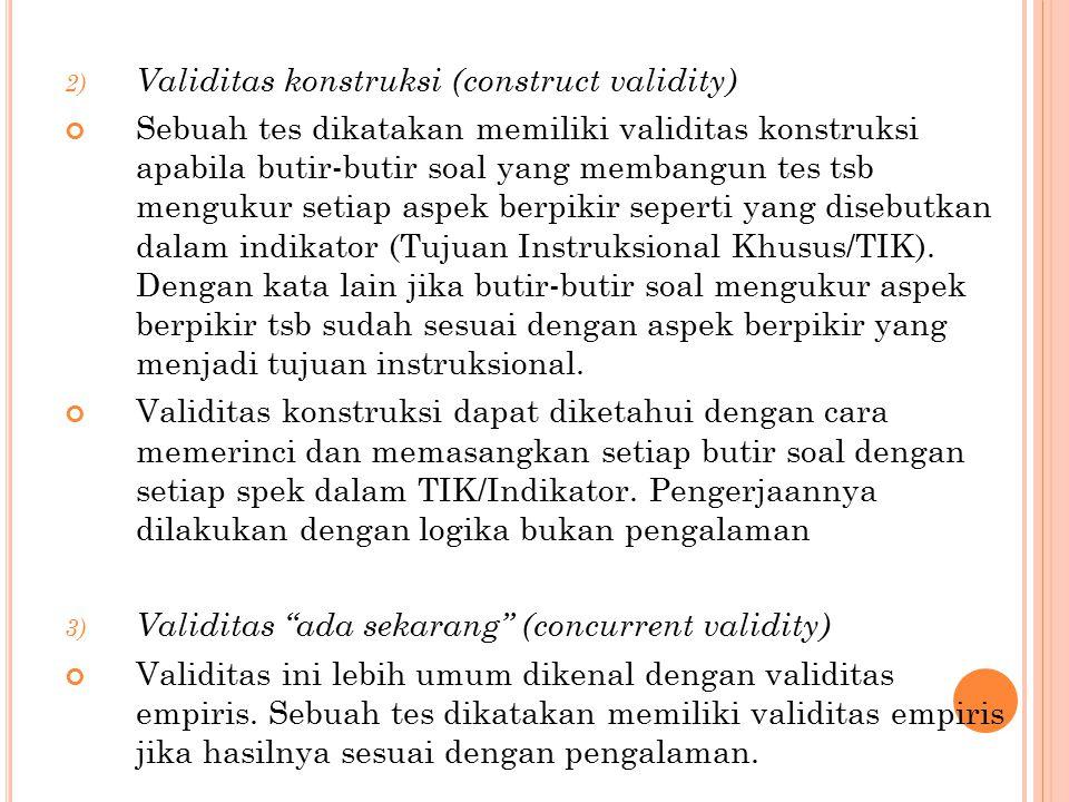 2) Validitas konstruksi (construct validity) Sebuah tes dikatakan memiliki validitas konstruksi apabila butir-butir soal yang membangun tes tsb mengukur setiap aspek berpikir seperti yang disebutkan dalam indikator (Tujuan Instruksional Khusus/TIK).