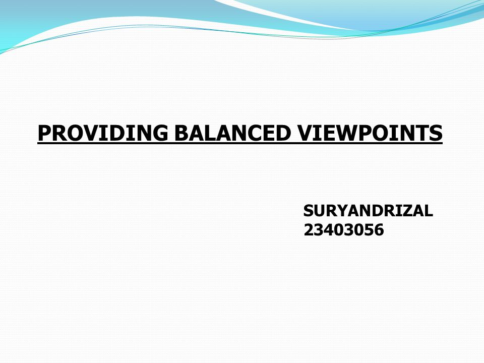PROVIDING BALANCED VIEWPOINTS SURYANDRIZAL 23403056