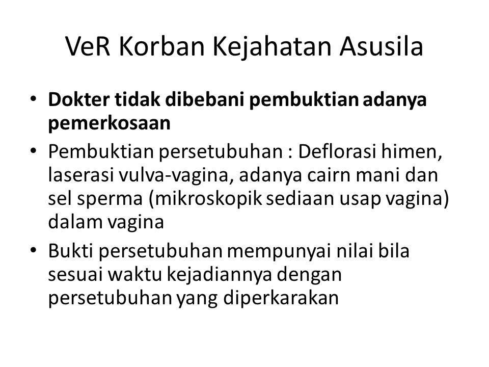 VeR Korban Kejahatan Asusila Dokter tidak dibebani pembuktian adanya pemerkosaan Pembuktian persetubuhan : Deflorasi himen, laserasi vulva-vagina, ada