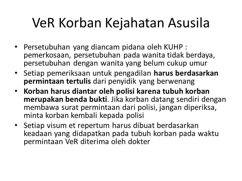 VeR Korban Kejahatan Asusila Persetubuhan yang diancam pidana oleh KUHP : pemerkosaan, persetubuhan pada wanita tidak berdaya, persetubuhan dengan wan