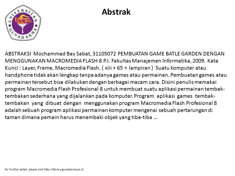 Abstrak ABSTRAKSI Mochammad Bay Sabat, 31105072 PEMBUATAN GAME BATLE GARDEN DENGAN MENGGUNAKAN MACROMEDIA FLASH 8 P.I. Fakultas Manajemen Informatika,