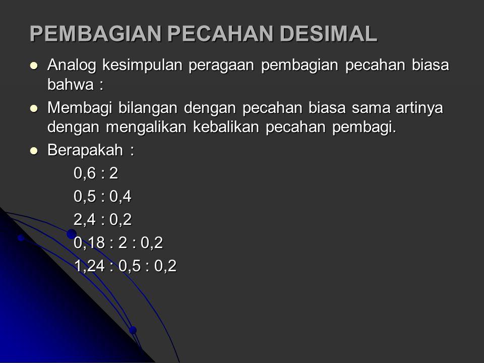 Dari peragaan pembagian pecahan dapat disimpulkan bahwa : 1 : ½ = 1 x 2/1 = 2 ¾ : ¼ = ¾ x 4/1 = 3 ¾ : ½ = ¾ x 2/1 = 1 ½ 4 : 5/6 = 4 x 6/5 = 4 4/5 KESI