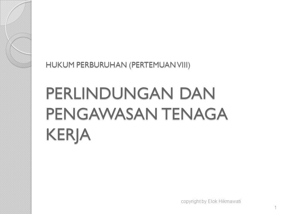 HUKUM PERBURUHAN (PERTEMUAN VIII) PERLINDUNGAN DAN PENGAWASAN TENAGA KERJA copyright by Elok Hikmawati 1