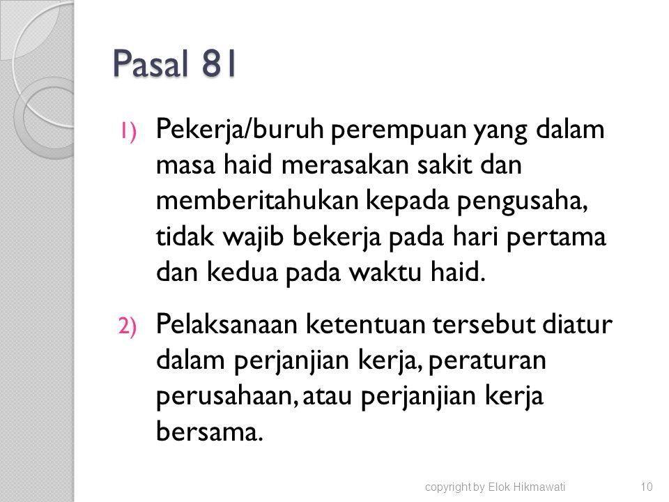 Pasal 81 1) Pekerja/buruh perempuan yang dalam masa haid merasakan sakit dan memberitahukan kepada pengusaha, tidak wajib bekerja pada hari pertama da