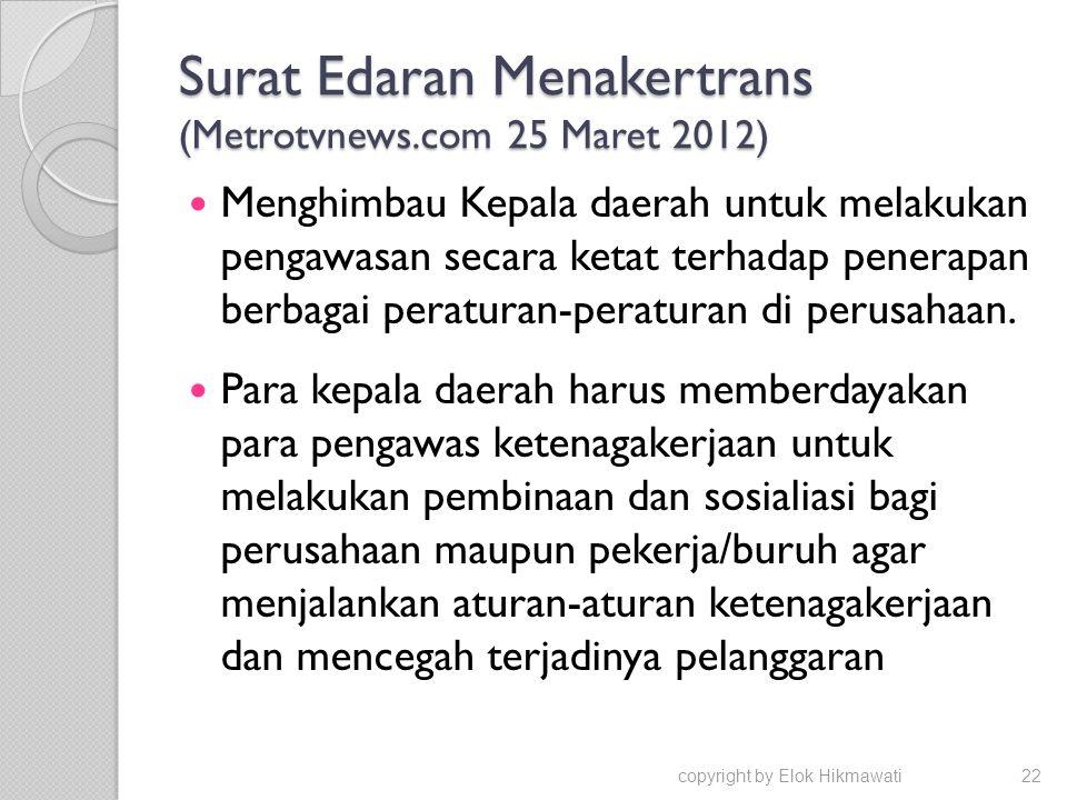 Surat Edaran Menakertrans (Metrotvnews.com 25 Maret 2012) Menghimbau Kepala daerah untuk melakukan pengawasan secara ketat terhadap penerapan berbagai peraturan-peraturan di perusahaan.