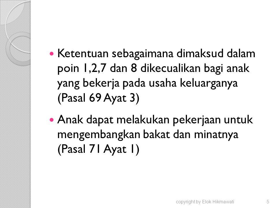 Ketentuan sebagaimana dimaksud dalam poin 1,2,7 dan 8 dikecualikan bagi anak yang bekerja pada usaha keluarganya (Pasal 69 Ayat 3) Anak dapat melakuka
