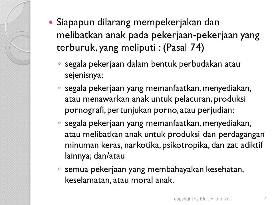Siapapun dilarang mempekerjakan dan melibatkan anak pada pekerjaan-pekerjaan yang terburuk, yang meliputi : (Pasal 74) ◦ segala pekerjaan dalam bentuk