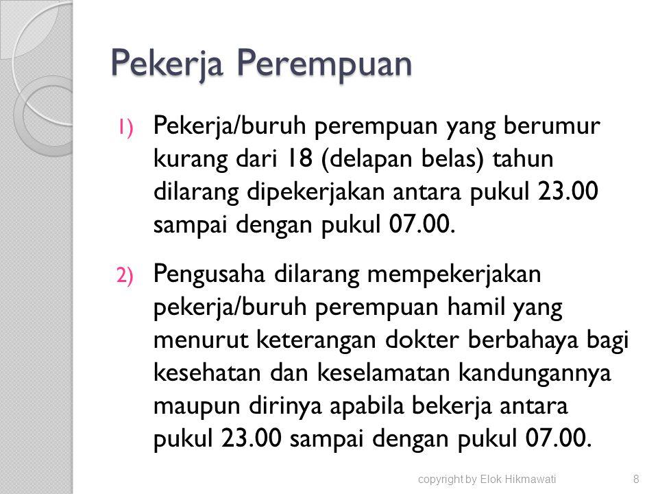 Pekerja Perempuan 1) Pekerja/buruh perempuan yang berumur kurang dari 18 (delapan belas) tahun dilarang dipekerjakan antara pukul 23.00 sampai dengan