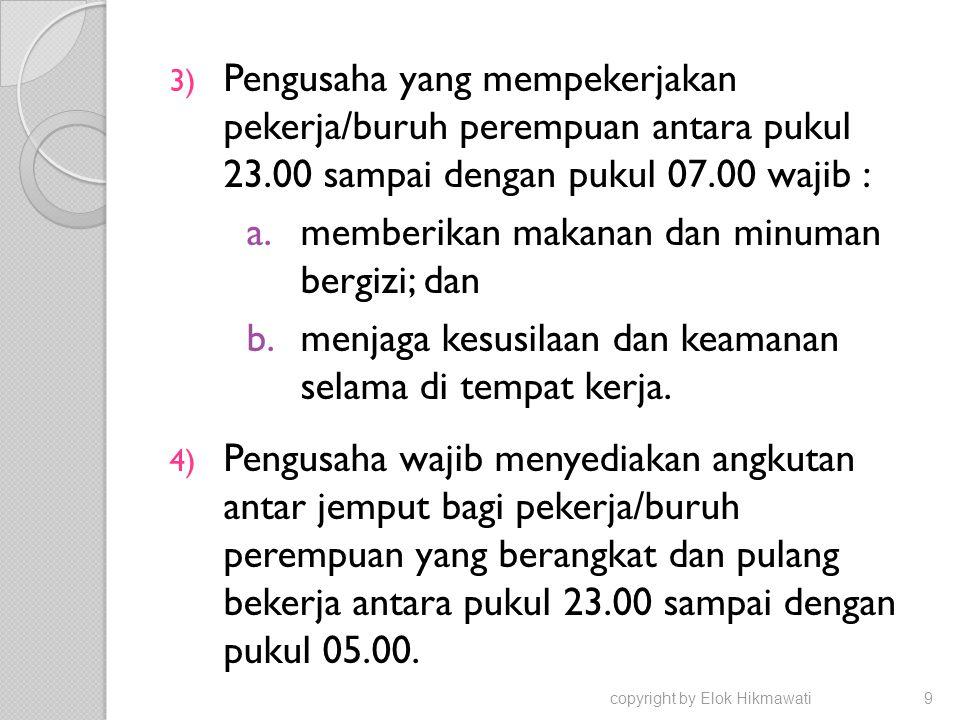 3) Pengusaha yang mempekerjakan pekerja/buruh perempuan antara pukul 23.00 sampai dengan pukul 07.00 wajib : a.memberikan makanan dan minuman bergizi;