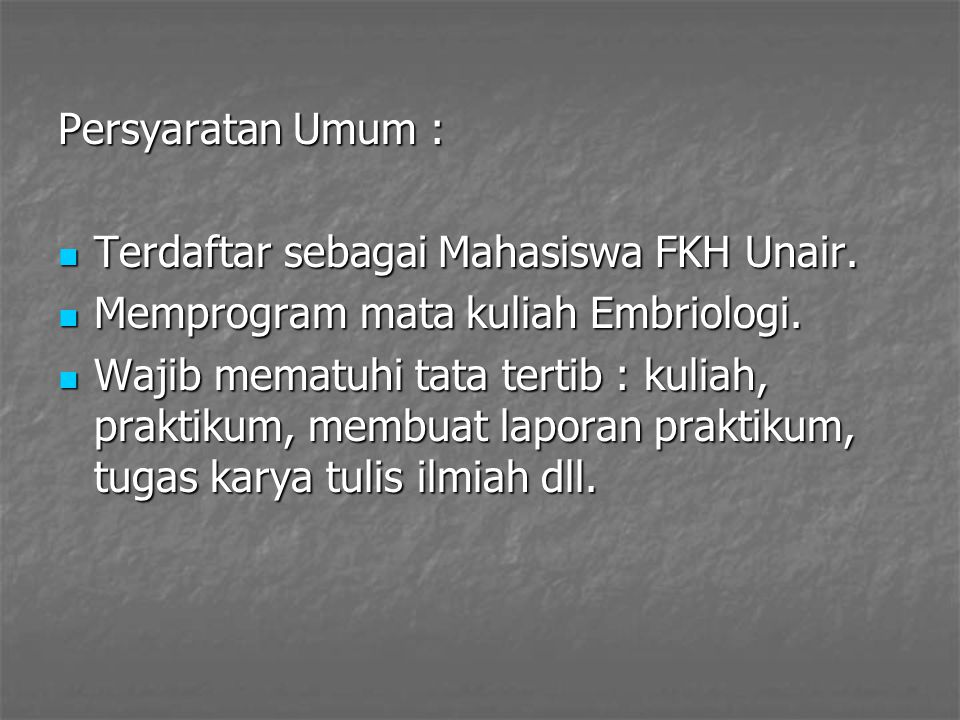 Persyaratan Umum : Terdaftar sebagai Mahasiswa FKH Unair. Terdaftar sebagai Mahasiswa FKH Unair. Memprogram mata kuliah Embriologi. Memprogram mata ku
