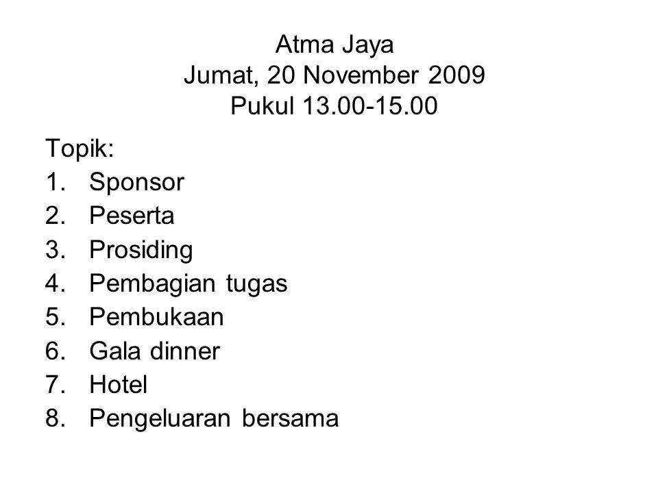 Atma Jaya Jumat, 20 November 2009 Pukul 13.00-15.00 Topik: 1.Sponsor 2.Peserta 3.Prosiding 4.Pembagian tugas 5.Pembukaan 6.Gala dinner 7.Hotel 8.Pengeluaran bersama