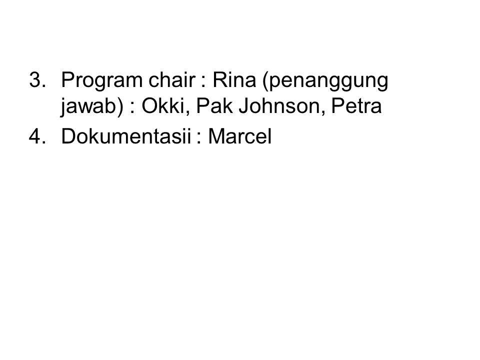 3.Program chair : Rina (penanggung jawab) : Okki, Pak Johnson, Petra 4.Dokumentasii : Marcel