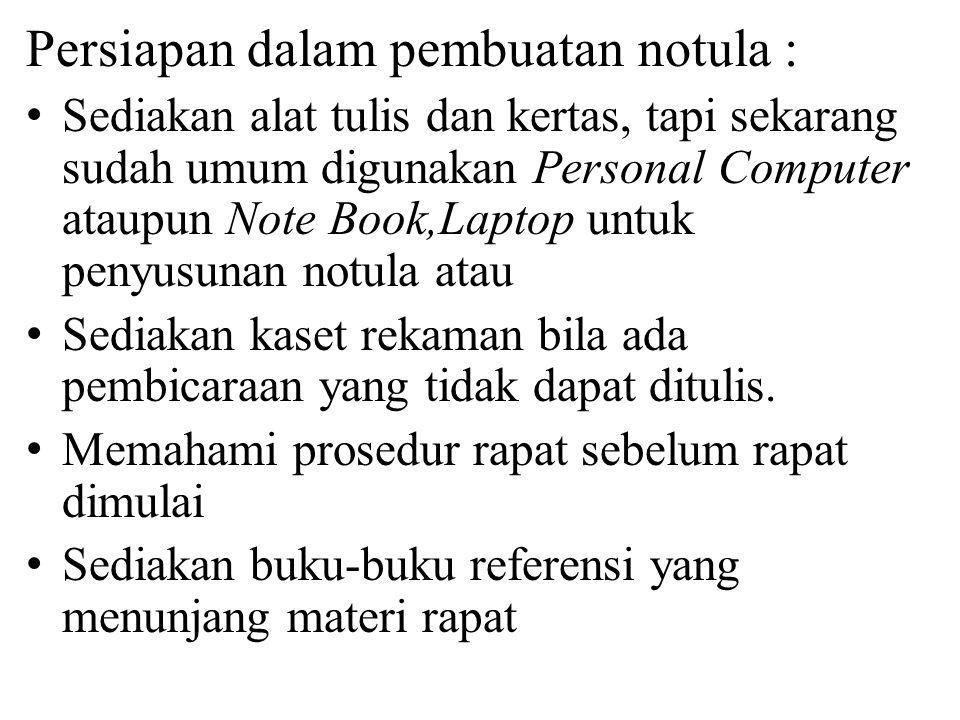 Persiapan dalam pembuatan notula : Sediakan alat tulis dan kertas, tapi sekarang sudah umum digunakan Personal Computer ataupun Note Book,Laptop untuk