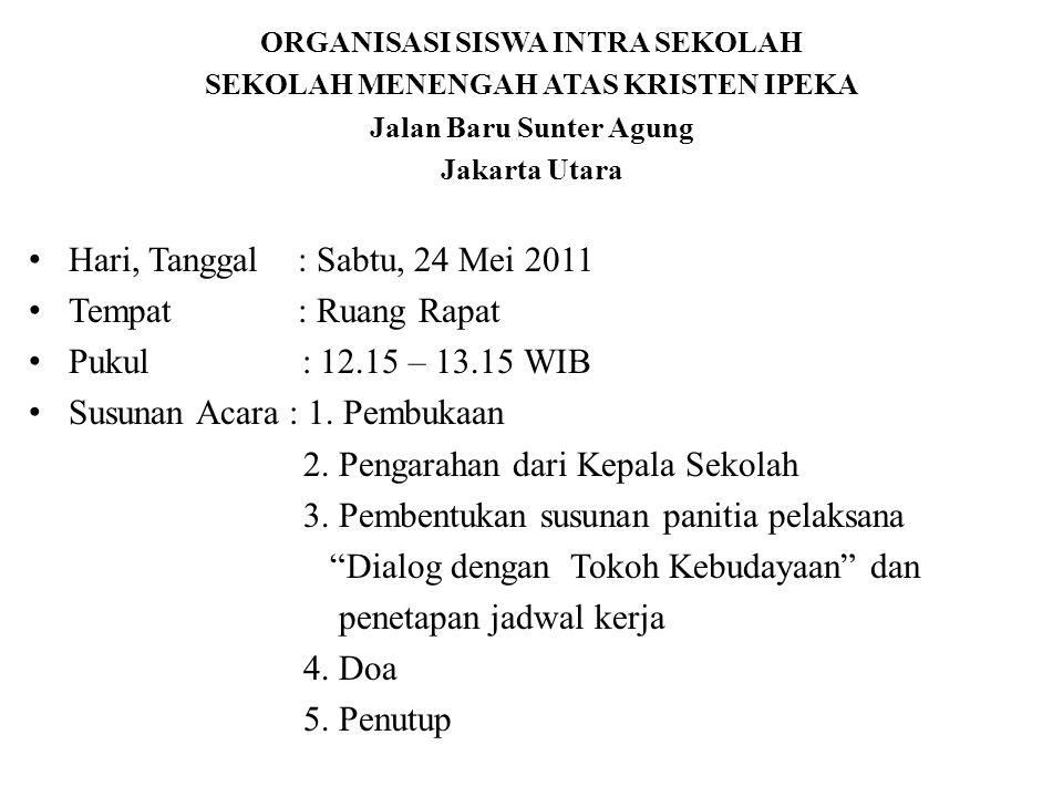 ORGANISASI SISWA INTRA SEKOLAH SEKOLAH MENENGAH ATAS KRISTEN IPEKA Jalan Baru Sunter Agung Jakarta Utara Hari, Tanggal : Sabtu, 24 Mei 2011 Tempat : R