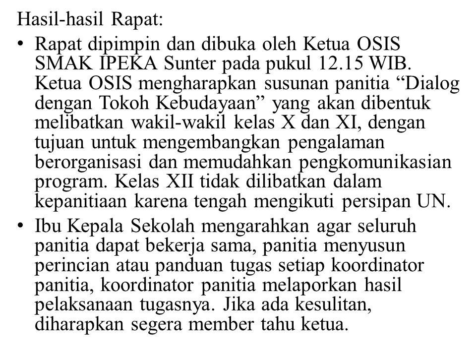 """Hasil-hasil Rapat: Rapat dipimpin dan dibuka oleh Ketua OSIS SMAK IPEKA Sunter pada pukul 12.15 WIB. Ketua OSIS mengharapkan susunan panitia """"Dialog d"""