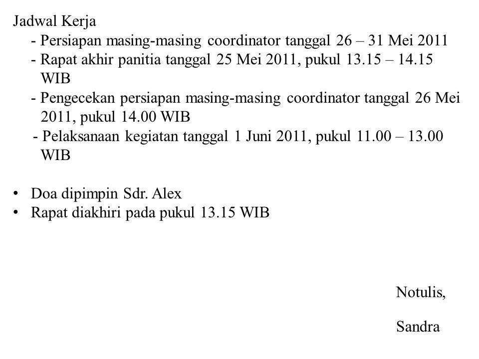 Jadwal Kerja - Persiapan masing-masing coordinator tanggal 26 – 31 Mei 2011 - Rapat akhir panitia tanggal 25 Mei 2011, pukul 13.15 – 14.15 WIB - Penge
