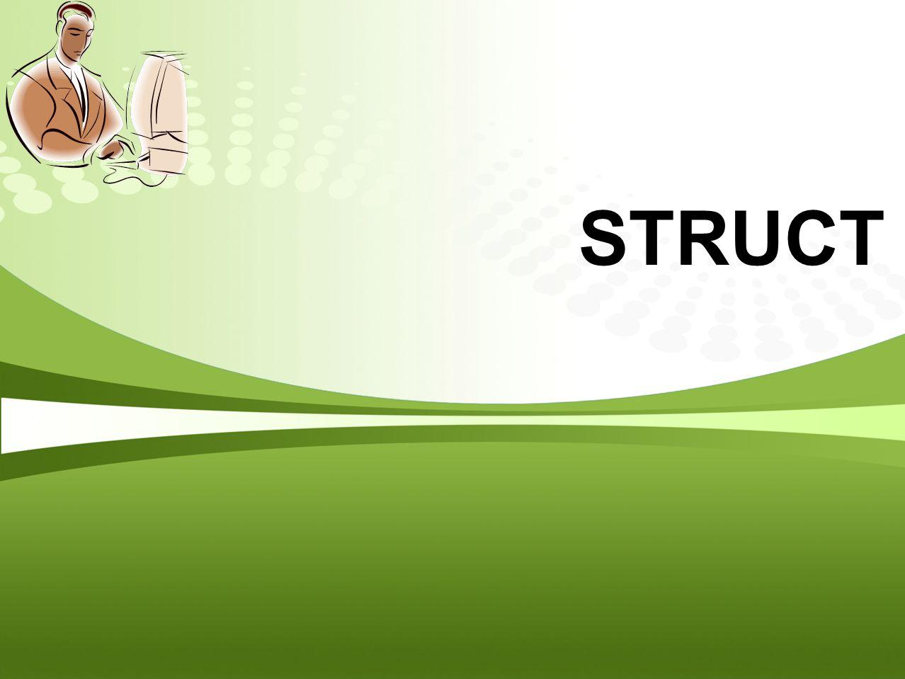 Page  2 STRUCT (Tipe Terstruktur)  Struct adalah tipe data bentukan yang berisi kumpulan variabel-variabel yang bernaung dalam satu nama yang sama dan memiliki kaitan satu sama lain.