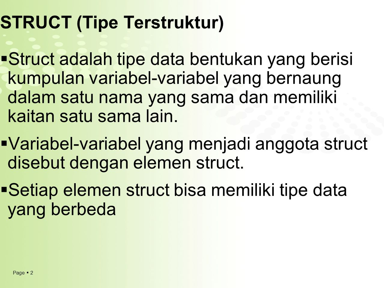 Page  2 STRUCT (Tipe Terstruktur)  Struct adalah tipe data bentukan yang berisi kumpulan variabel-variabel yang bernaung dalam satu nama yang sama d