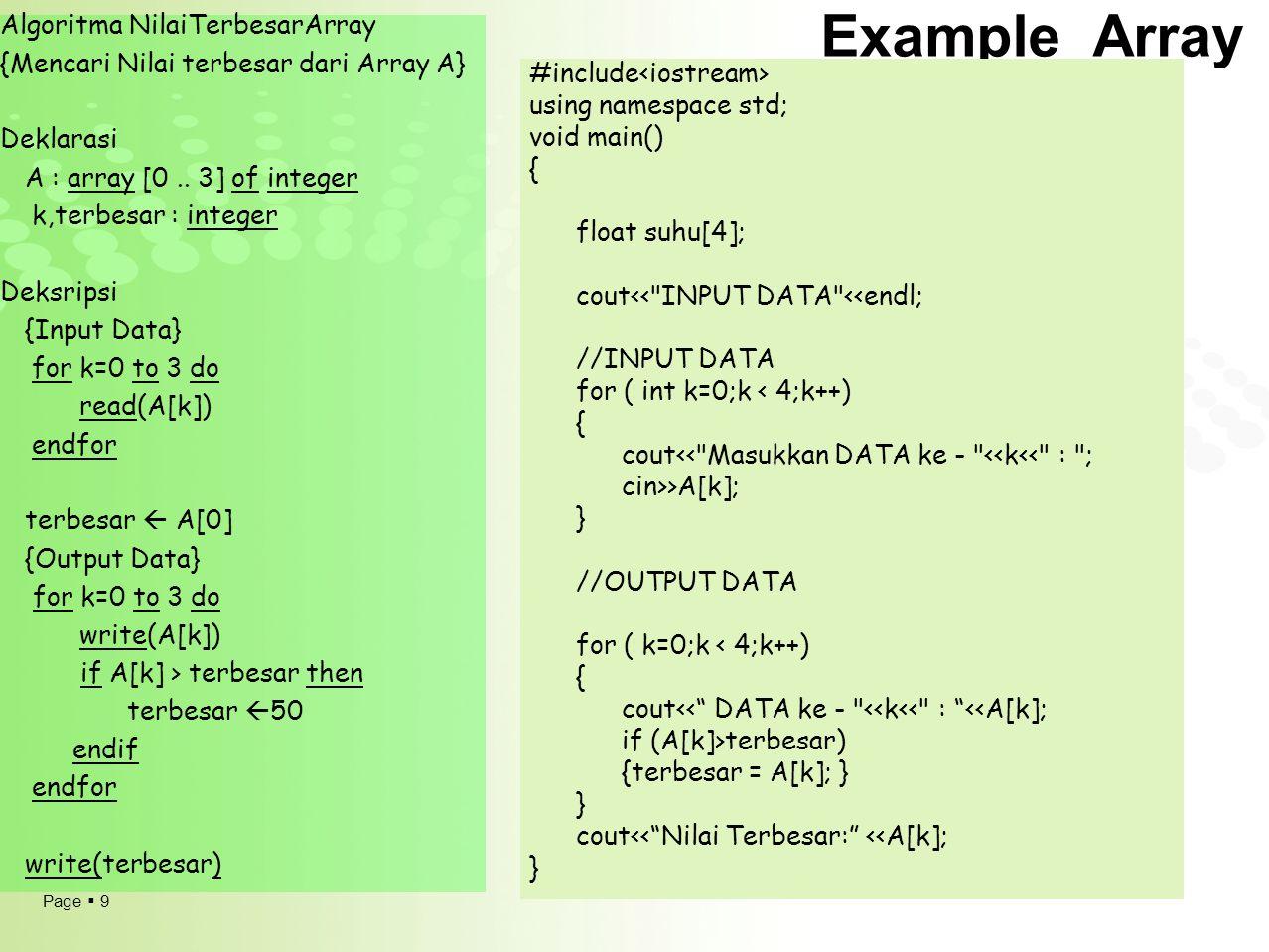 Page  9 Example Array Algoritma NilaiTerbesarArray {Mencari Nilai terbesar dari Array A} Deklarasi A : array [0.. 3] of integer k,terbesar : integer