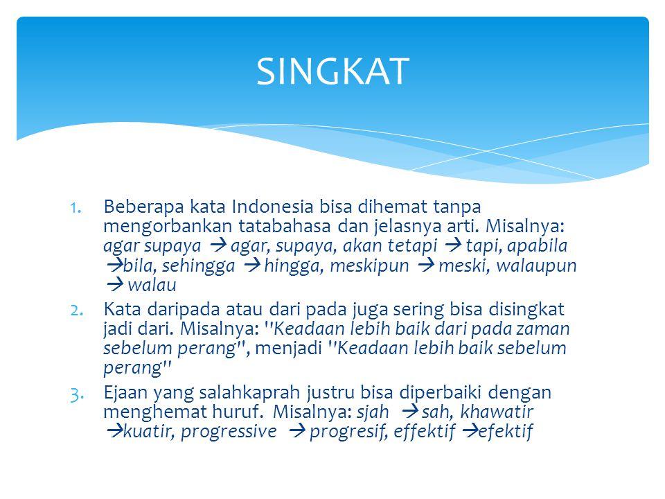1.Beberapa kata Indonesia bisa dihemat tanpa mengorbankan tatabahasa dan jelasnya arti.