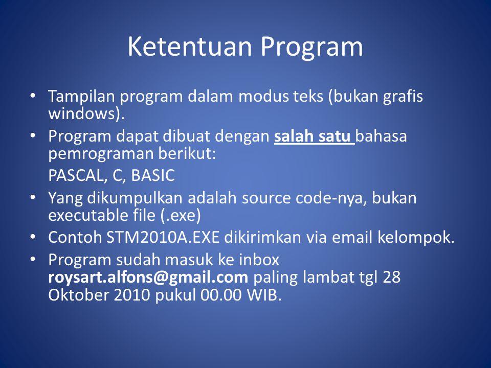 Ketentuan Program Tampilan program dalam modus teks (bukan grafis windows). Program dapat dibuat dengan salah satu bahasa pemrograman berikut: PASCAL,