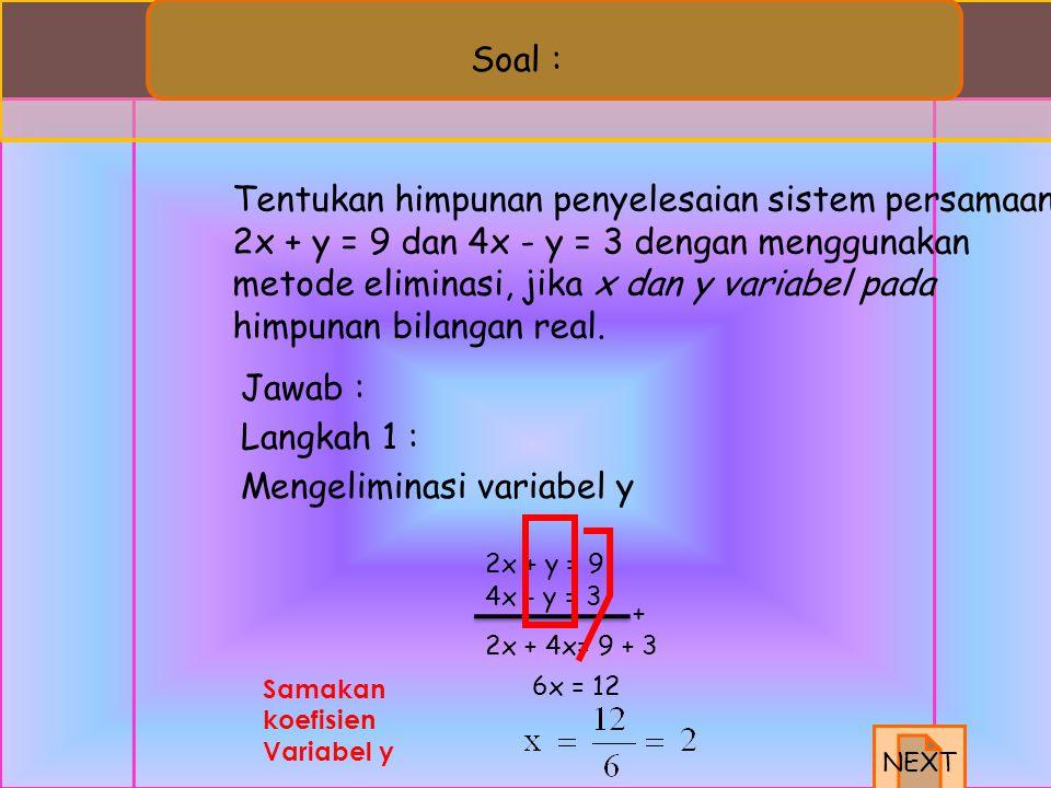 Langkah 2 : (eliminasi variabel x) Jadi, himpunan penyelesaiannya adalah {(3, 2)}. x + y = 5 x - y = 1 - y-(-y)= 5-1 2y = 4 Samakan koefisien Variabel