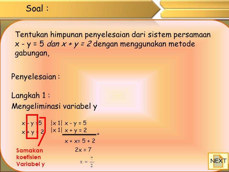 Langkah 1 : Eliminasi variabel y Langkah 2 : Subtitusi nilai x ke persamaan x + y =5, sehingga di peroleh : Jadi himpunan penyelesaian dari sistem per