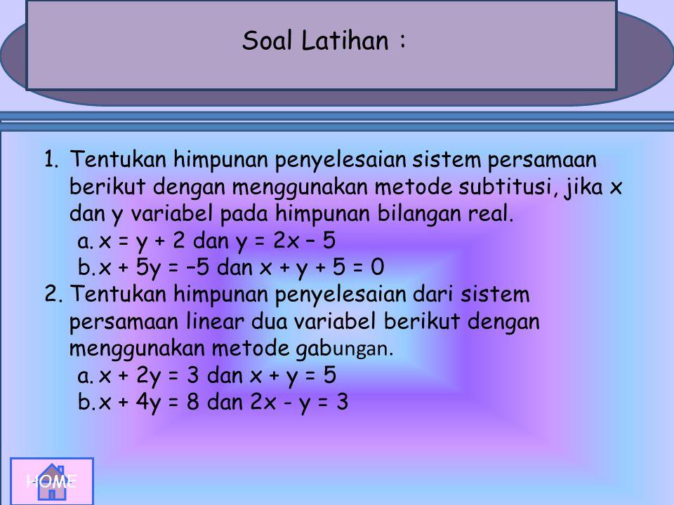 Langkah 2 : Untuk x = substitusikan ke x + y = 2 x+ y = 2 Jadi, himpunan penyelesaian dari sistem persamaan x - y = 5 dan x + y = 2 adalah {(7/2,-3/2