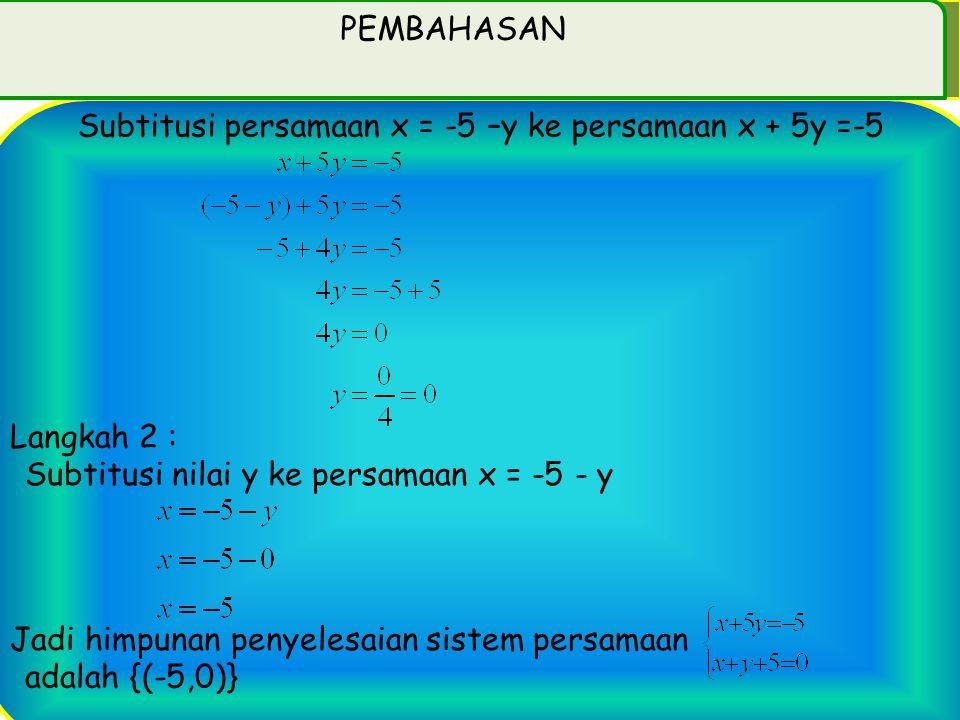 Langkah 2 : Subtitusikan nilai y ke persamaan y = 2x + 5 Jadi himpunan penyelesaian sistem persamaan adalah {(-7,-9)} 1.b. x + 5y = -5 dan x + y + 5 =