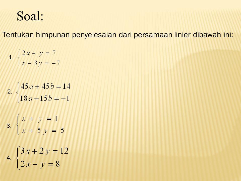 Soal: Tentukan himpunan penyelesaian dari persamaan linier dibawah ini: 1. 2. 3. 4.