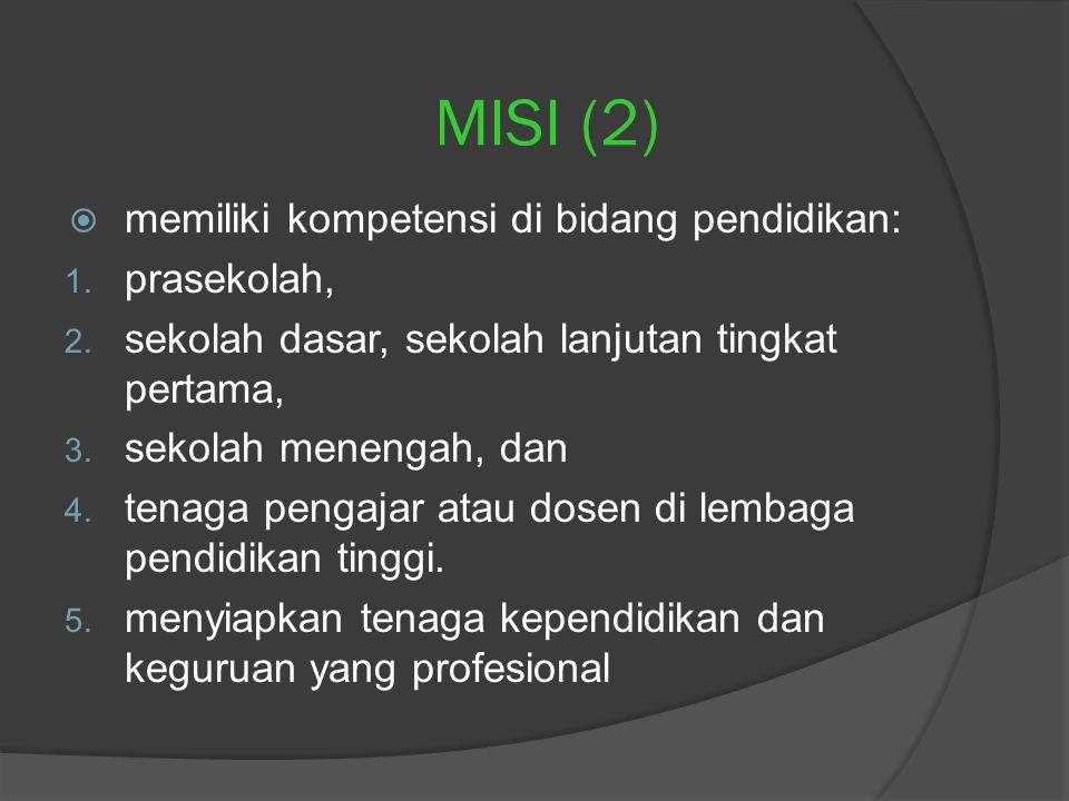 MISI (1)  Mengembangkan ilmu pendidikan dan ilmu keguruan melalui kegiatan: 1. pendidikan, 2. penelitian, dan 3. pengabdian kepada masyarakat.