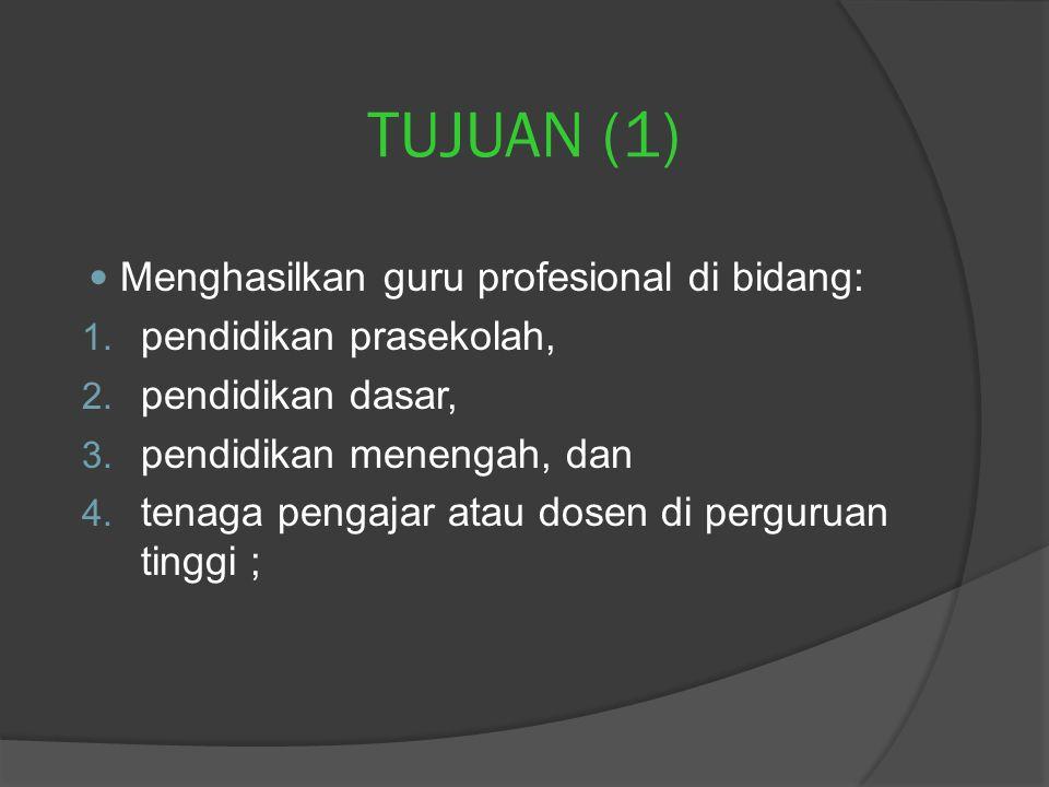 TUJUAN (1) Menghasilkan guru profesional di bidang: 1.