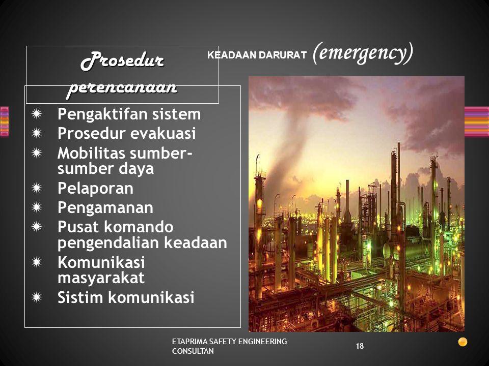 KEADAAN DARURAT (emergency) Tidak dapat ditangani dengan segera oleh petugas yang ada pada waktu terjadi insiden Menimbulkan ancaman/keresahan yang se