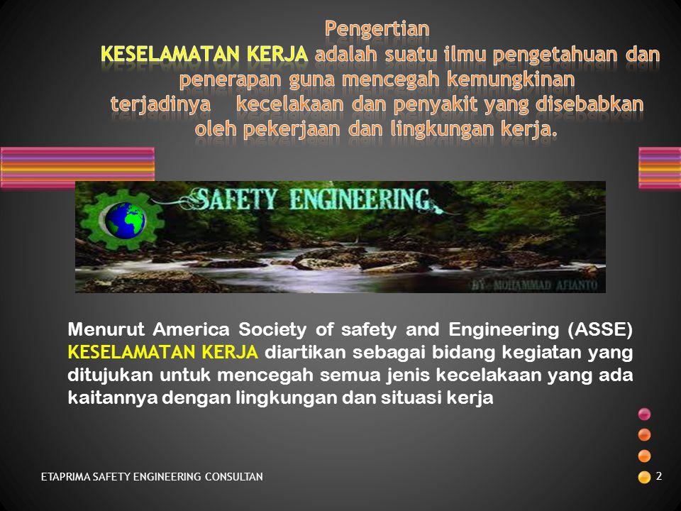 Ir. MUH. ARIF LATAR, MSc ETAPRIMA SAFETY ENGINEERING CONSULTAN 1 KERANGKA TEORI KESELAMATAN KERJA