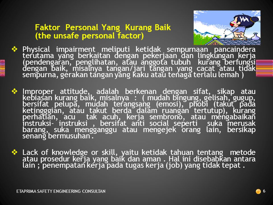 2.2.2 Teori Dua Factor (Twa Factor Theory), mengatakanbahwa kecelakaan kerja disebabkan oleh ; kondisi berbahaya (unsafe condition) dan perbuatan berb