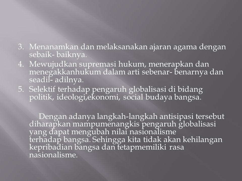 3.Menanamkan dan melaksanakan ajaran agama dengan sebaik- baiknya. 4.Mewujudkan supremasi hukum, menerapkan dan menegakkanhukum dalam arti sebenar- be