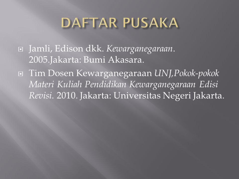  Jamli, Edison dkk. Kewarganegaraan. 2005.Jakarta: Bumi Akasara.  Tim Dosen Kewarganegaraan UNJ,Pokok-pokok Materi Kuliah Pendidikan Kewarganegaraan