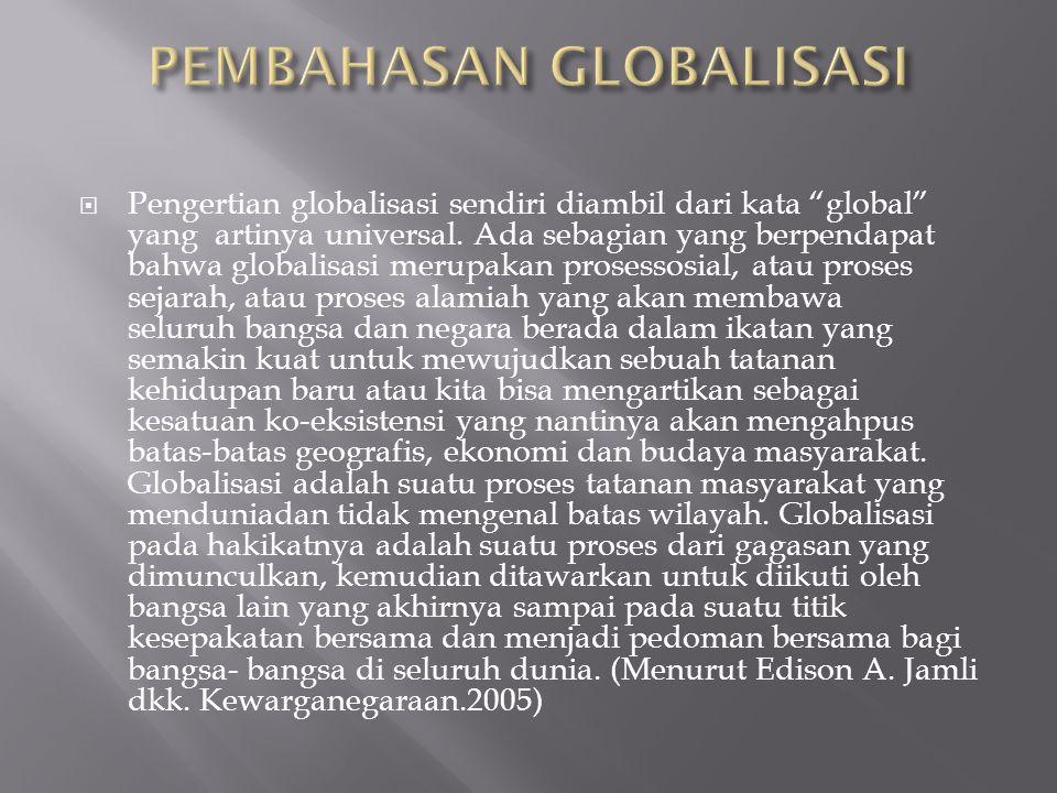 """ Pengertian globalisasi sendiri diambil dari kata """"global"""" yang artinya universal. Ada sebagian yang berpendapat bahwa globalisasi merupakan prosesso"""