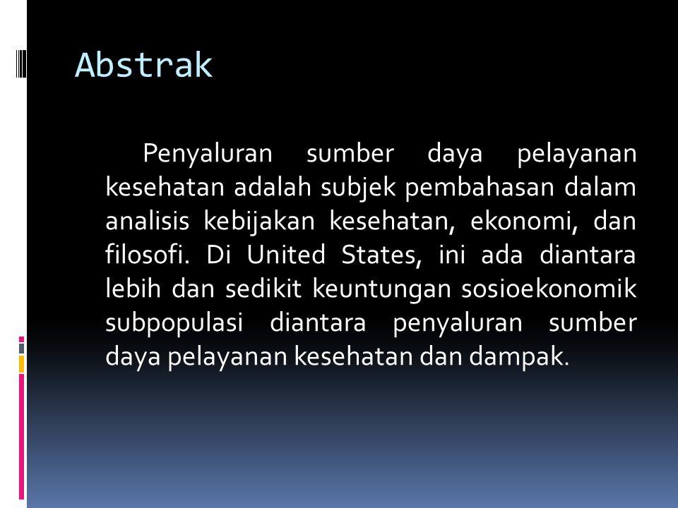 Abstrak Penyaluran sumber daya pelayanan kesehatan adalah subjek pembahasan dalam analisis kebijakan kesehatan, ekonomi, dan filosofi. Di United State