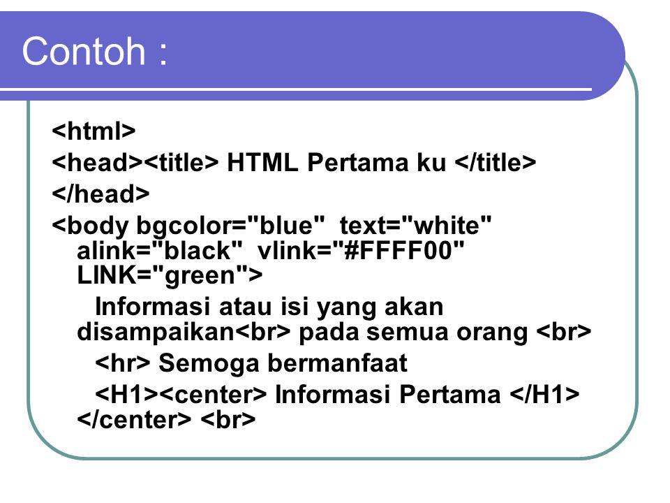 Contoh : HTML Pertama ku Informasi atau isi yang akan disampaikan pada semua orang Semoga bermanfaat Informasi Pertama