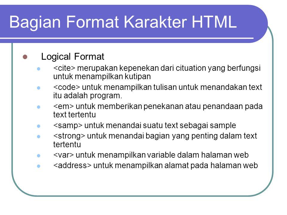 Bagian Format Karakter HTML Logical Format merupakan kepenekan dari cituation yang berfungsi untuk menampilkan kutipan untuk menampilkan tulisan untuk menandakan text itu adalah program.