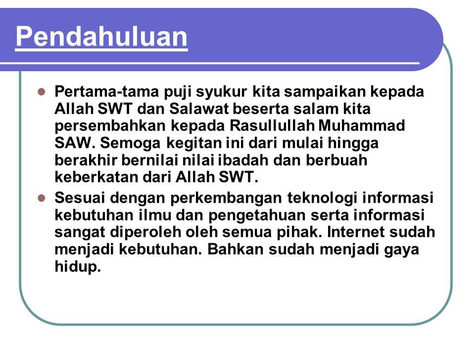 Pendahuluan Pertama-tama puji syukur kita sampaikan kepada Allah SWT dan Salawat beserta salam kita persembahkan kepada Rasullullah Muhammad SAW.