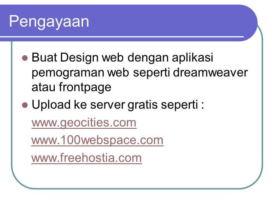 Pengayaan Buat Design web dengan aplikasi pemograman web seperti dreamweaver atau frontpage Upload ke server gratis seperti : www.geocities.com www.100webspace.com www.freehostia.com