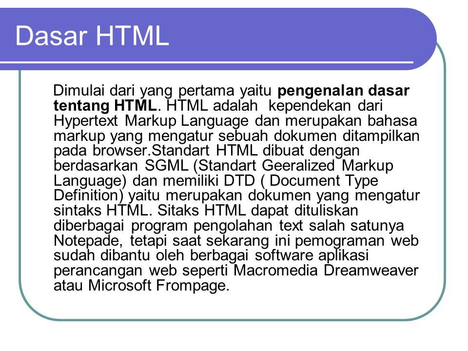 Dasar HTML Dimulai dari yang pertama yaitu pengenalan dasar tentang HTML.