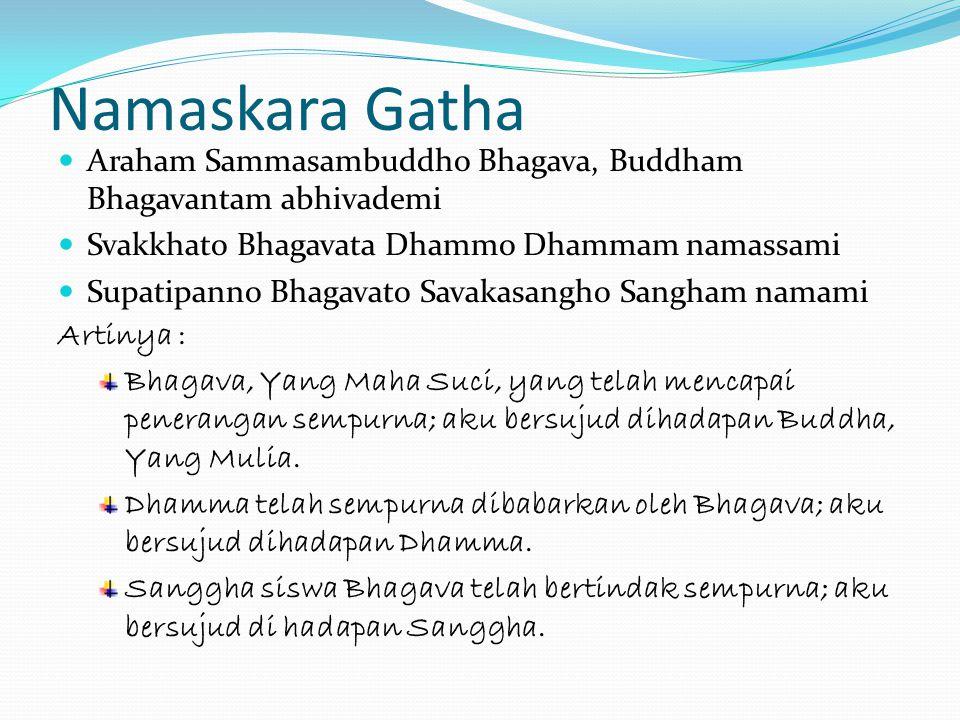 Namaskara Gatha Araham Sammasambuddho Bhagava, Buddham Bhagavantam abhivademi Svakkhato Bhagavata Dhammo Dhammam namassami Supatipanno Bhagavato Savak