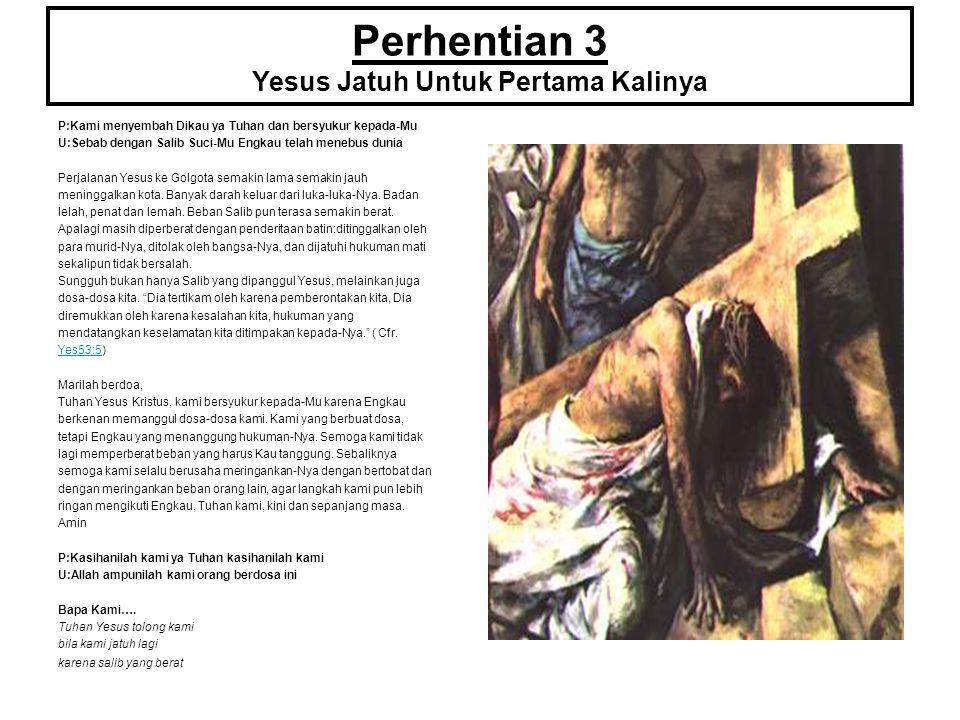 Perhentian 14 Yesus Memanggul Salib P:Kami menyembah Dikau ya Tuhan dan bersyukur kepada-Mu U:Sebab dengan Salib Suci-Mu Engkau telah menebus dunia Para murid mengambil jenazah Yesus dan mengafaninya dengan kain lenan, dan memburatinya dengan rempah-rempah menurut adat orang Yahudi bila menguburkan mayat.