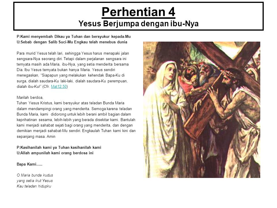 Perhentian 4 Yesus Berjumpa dengan ibu-Nya P:Kami menyembah Dikau ya Tuhan dan bersyukur kepada-Mu U:Sebab dengan Salib Suci-Mu Engkau telah menebus d