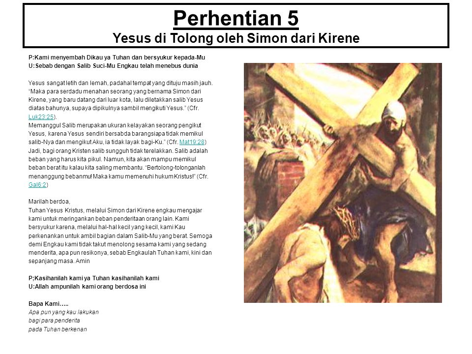 Perhentian 5 Yesus di Tolong oleh Simon dari Kirene P:Kami menyembah Dikau ya Tuhan dan bersyukur kepada-Mu U:Sebab dengan Salib Suci-Mu Engkau telah